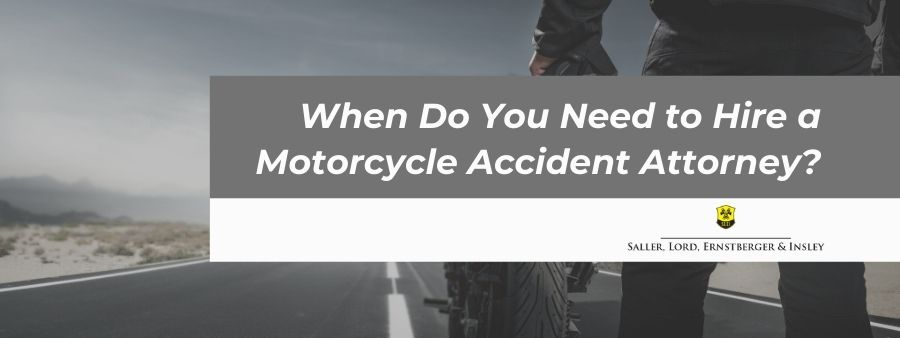 When Do You Need to Hire a Motorcycle Accident Attorney?